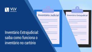 Inventário Extrajudicial | Saiba como funciona o inventário no cartório