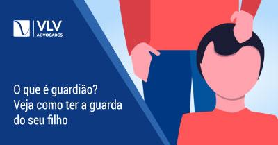 Guardião | Como funciona e como ter a guarda do meu filho?