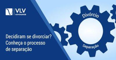 Processo de Separação e Divórcio | Tire todas as suas dúvidas!